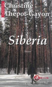 Siberia : thriller - ChristineThépot-Gayon