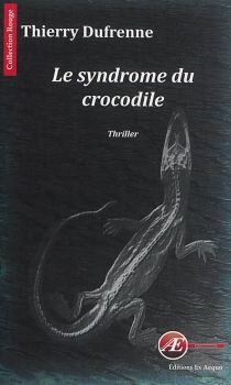 Le syndrome du crocodile : thriller - Thierry Dufrenne
