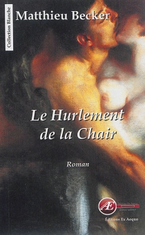 Le hurlement de la chair - Matthieu Becker