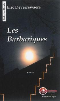 Les barbariques : thriller - EricDeverrewaere
