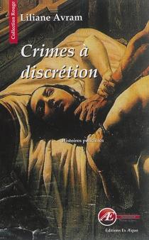 Crimes à discrétion : petites histoires criminelles : policier - LilianeAvram