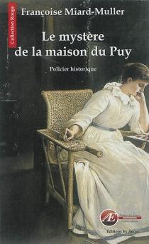 Le mystère de la maison du Puy : policier historique - FrançoiseMiard-Muller