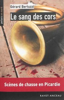 Le sang des cors : le commandant Bourbon face à l'insoutenable - GérardBertuzzi