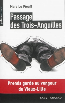 Passage des Trois-Anguilles : prends garde au vengeur du Vieux-Lille - MarcLe Piouff