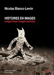 Histoires en images : images fixes, images animées : réflexions sur les procédés de fabrication des livres illustrés et des films d'animation - NicolasBianco-Levrin