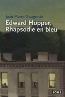 Edward Hopper, rhapsodie en bleu - Jean-PierreNaugrette