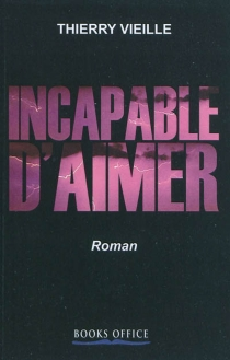 Incapable d'aimer - Thierry Vieille