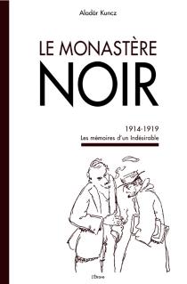 Le monastère noir : les mémoires d'un indésirable : 1914-1919 - AladarKuncz