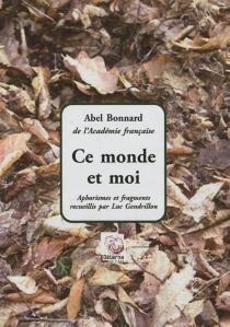 Ce monde et moi : aphorismes et fragments - AbelBonnard
