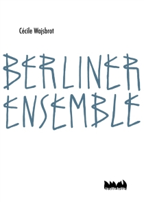Berliner ensemble - Cécile Wajsbrot
