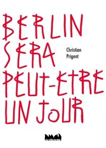 Berlin sera peut-être un jour - ChristianPrigent