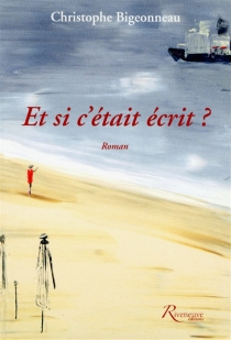 Et si c'était écrit ? - ChristopheBigeonneau