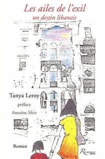 Les ailes de l'exil : un destin libanais - TanyaLeroy