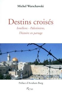 Destins croisés : Israéliens-Palestiniens, l'histoire en partage - MichelWarschawski