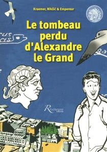 Le tombeau perdu d'Alexandre le Grand - Jean-YvesEmpereur
