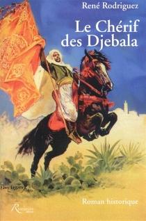 Le chérif des Djebala : roman historique - RenéRodriguez