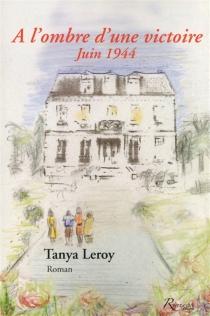 A l'ombre d'une victoire : juin 1944 - TanyaLeroy