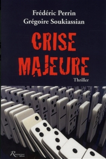 Crise majeure : thriller - Frédéric Perrin