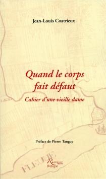 Quand le corps fait défaut : cahier d'une vieille dame - Jean-LouisCoatrieux