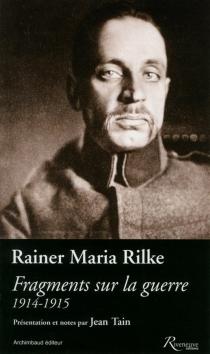 Fragments sur la guerre : 1914-1915 - Rainer MariaRilke