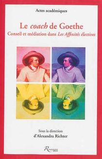 Le coach de Goethe : conseil et médiation dans Les affinités électives -