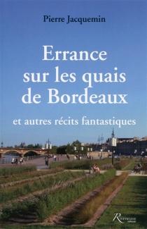 Errance sur les quais de Bordeaux : et autres récits fantastiques - PierreJacquemin