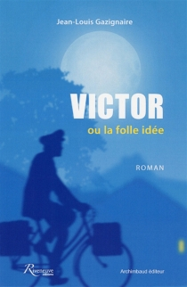 Victor ou La folle idée - Jean-LouisGazignaire