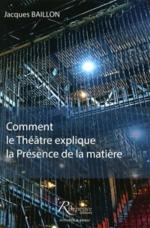 Comment le théâtre explique la présence de la matière - JacquesBaillon