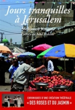 Jours tranquilles à Jérusalem : chroniques d'une création théâtrale Des roses et du jasmin - MohamedKacimi