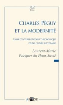 Charles Péguy et la modernité : essai d'interprétation théologique d'une oeuvre littéraire - Laurent-MariePocquet du Haut-Jussé