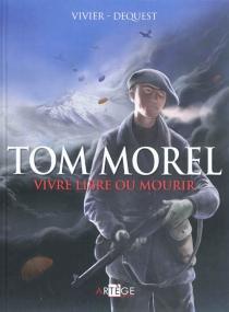 Tom Morel : vivre libre ou mourir - Pierre-EmmanuelDequest