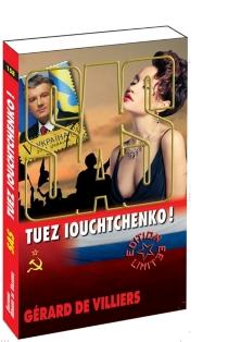 Tuez Iouchtchenko ! - Gérard deVilliers