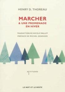 Marcher  Suivi de Une promenade en hiver - Henry DavidThoreau