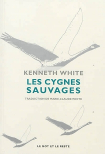Les cygnes sauvages - Kenneth White