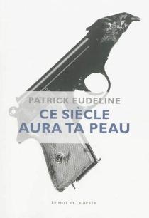 Ce siècle aura ta peau - PatrickEudeline