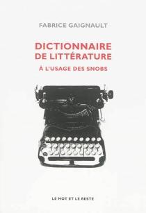 Dictionnaire de littérature à l'usage des snobs - FabriceGaignault