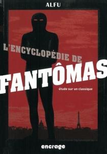 L'encyclopédie de Fantômas : étude sur un classique - Alfu