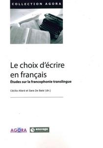 Le choix d'écrire en français : études sur la francophonie translingue -