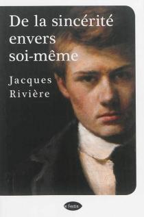 De la sincérité envers soi-même - JacquesRivière