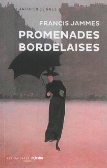 Francis Jammes : promenades bordelaises - JacquesLe Gall