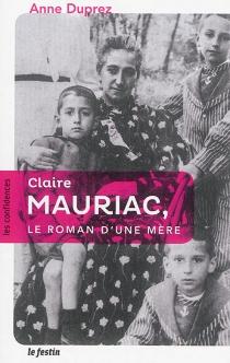 Claire Mauriac, le roman d'une mère - AnneDuprez