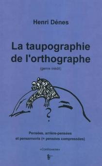 La taupographie de l'orthographe, genre inédit : pensées, arrière-pensées et pensements, pensées compressées - ImreDénes
