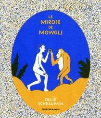 Le miroir de Mowgli - OllieSchrauwen