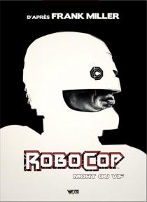 Robocop, mort ou vif : l'intégrale - EdBrisson