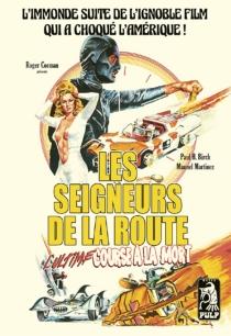 Les seigneurs de la route : l'ultime course à la mort - Paul H.Birch