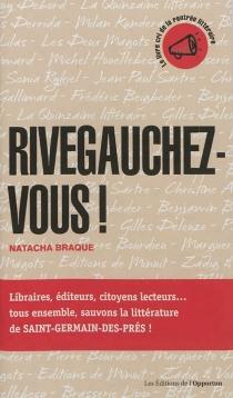 Rivegauchez-vous ! : sauvons la littérature, la vraie, la seule, celle de Saint-Germain-des-Prés - NatachaBraque