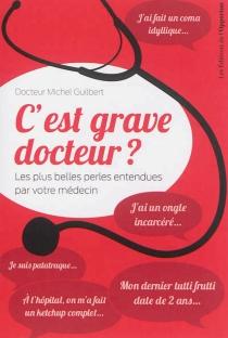 C'est grave docteur ? : les plus belles perles entendues par votre médecin - MichelGuilbert