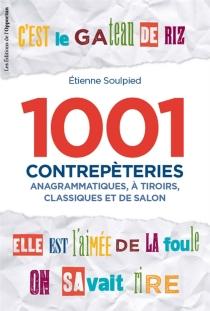 1.001 contrepèteries : anagrammatiques, à tiroirs, classiques et de salon - EtienneSoulpied