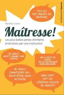 Maîtresse ! : les plus belles perles d'enfants entendues par une institutrice - MichèleGuérin