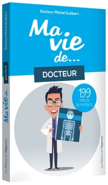 Ma vie de... docteur : 199 perles de patients - Michel Guilbert